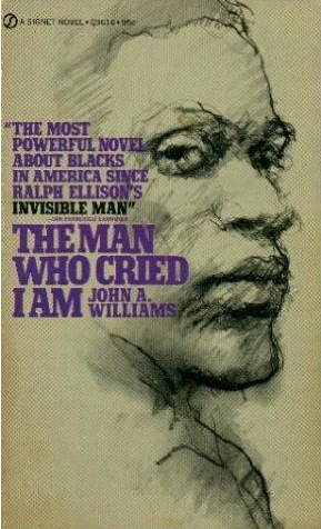 """""""The Man Who Cried I Am"""" (1967) was a look at 30 years of American history through the eyes of a dying black American writer living in Europe."""